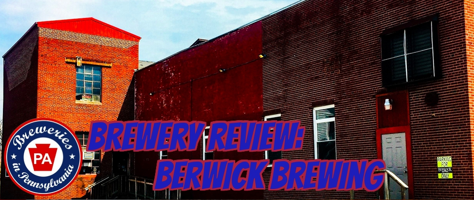 Brewery Review: Berwick Brewing (Berwick, PA) - Breweries in PA